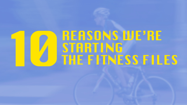 Ten Reasons We Are Starting The Fitness Files