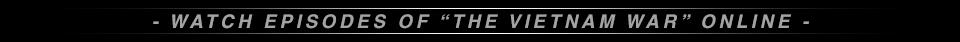 """Watch Episodes of """"The Vietnam War"""" Online"""