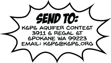 Send to: KSPS Aquifer Contest - 3911 S Regal St - Spokane, WA 99223