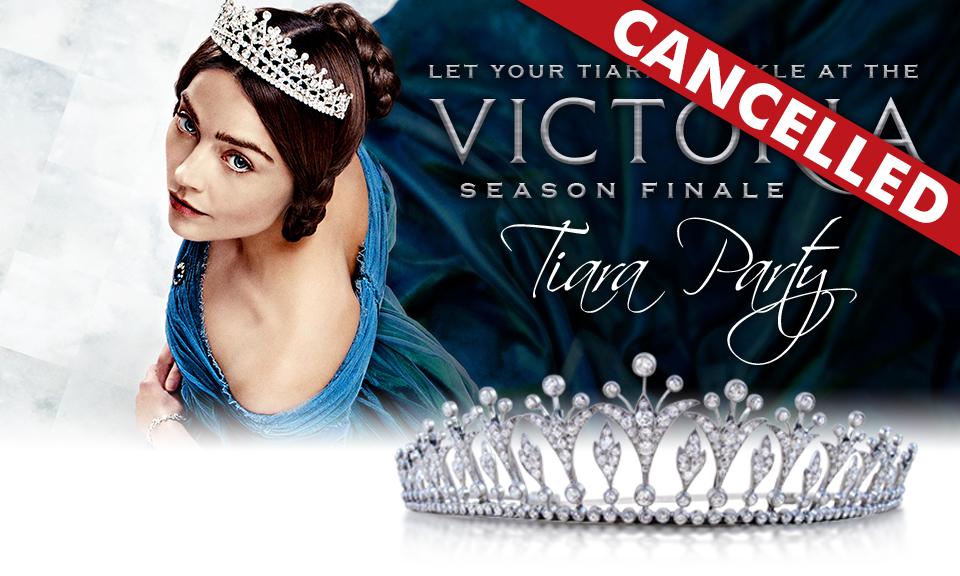 Victoria Season Finale Tiara Party - CANCELLED