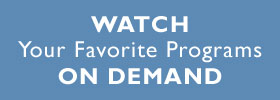 Watch your favorite programs on demand
