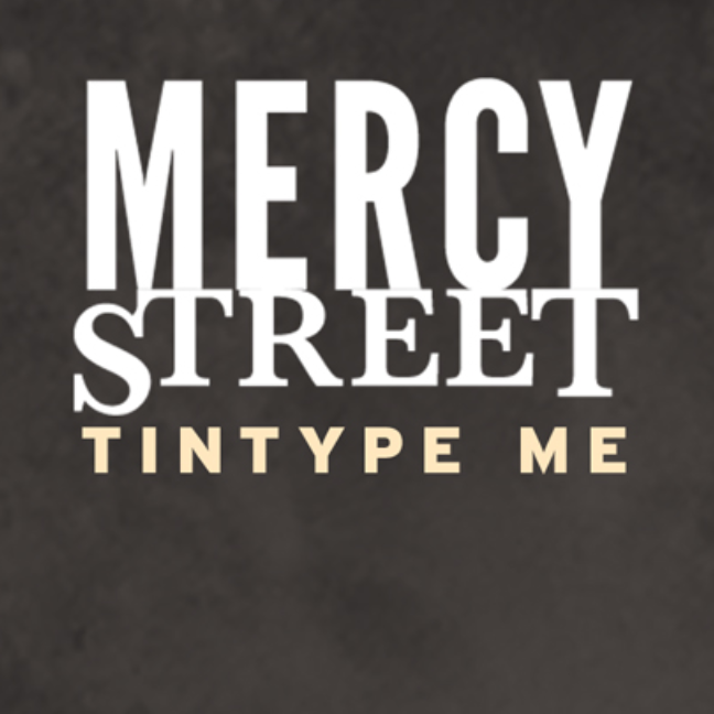 Mercy Street TinType Me