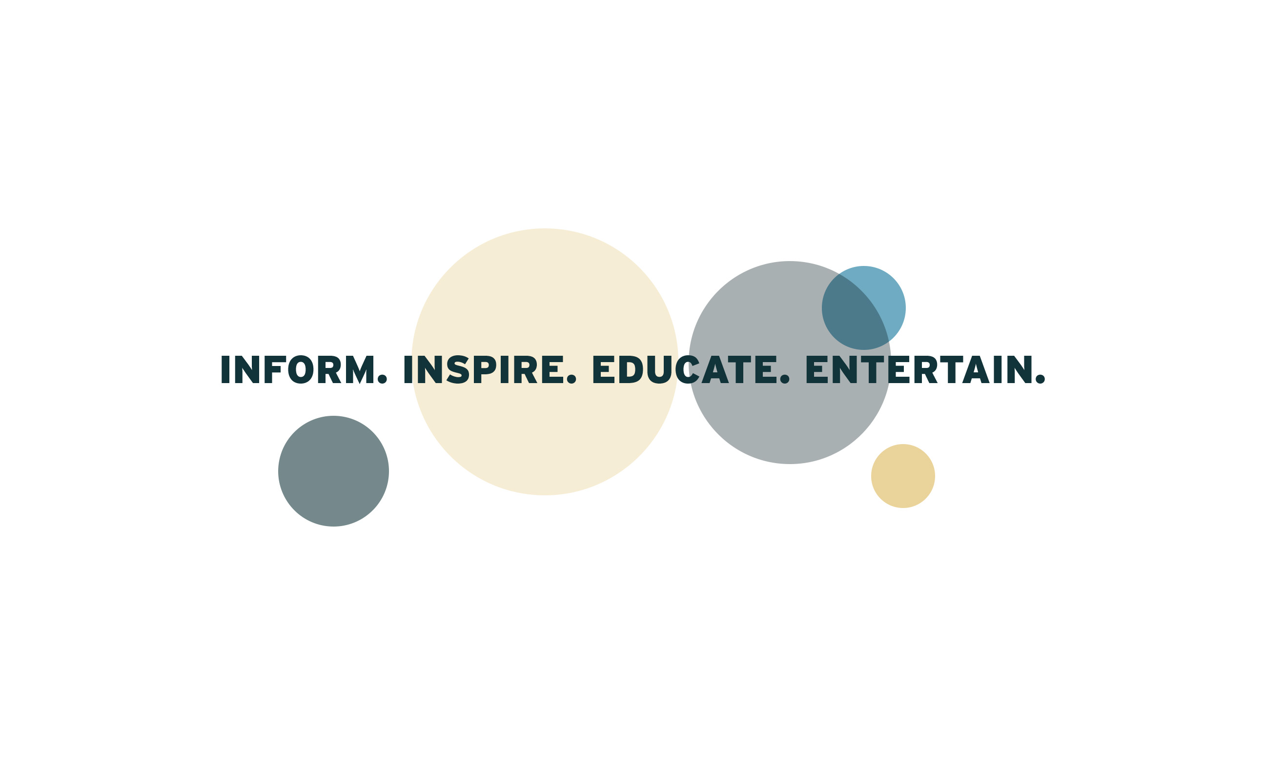Inform. Inspire. Educate. Entertain.
