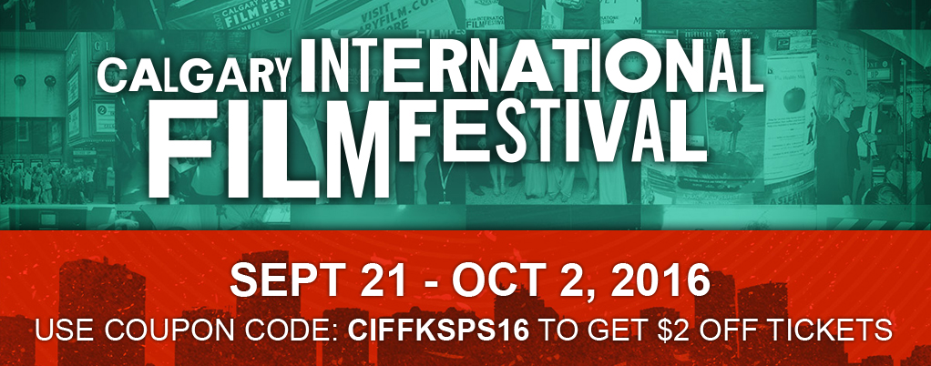 Get your tickets to the Calgary International Film Festival! Use coupon code CIFFKSPS16 to get $2 discount.