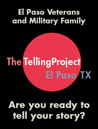 El Paso Veterans and Military Families. The Telling Project El Paso. Are you ready to tell your story?