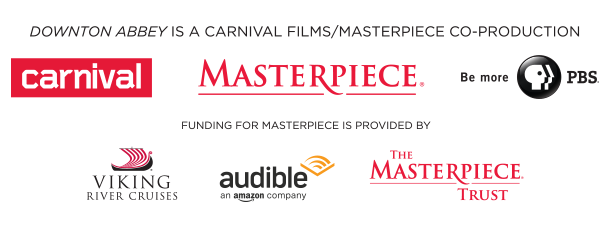 Downton Abbey is a Carnival Films/Masterpiece Co-Production. Carnival Logo, Masterpiece Logo, PBS logo. Funding for Masterpiece is provided by: Viking River Cruises, Audible an amazon company, The Masterpiece Trust