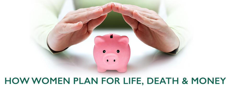 How Women Plan for Life, Death & Money