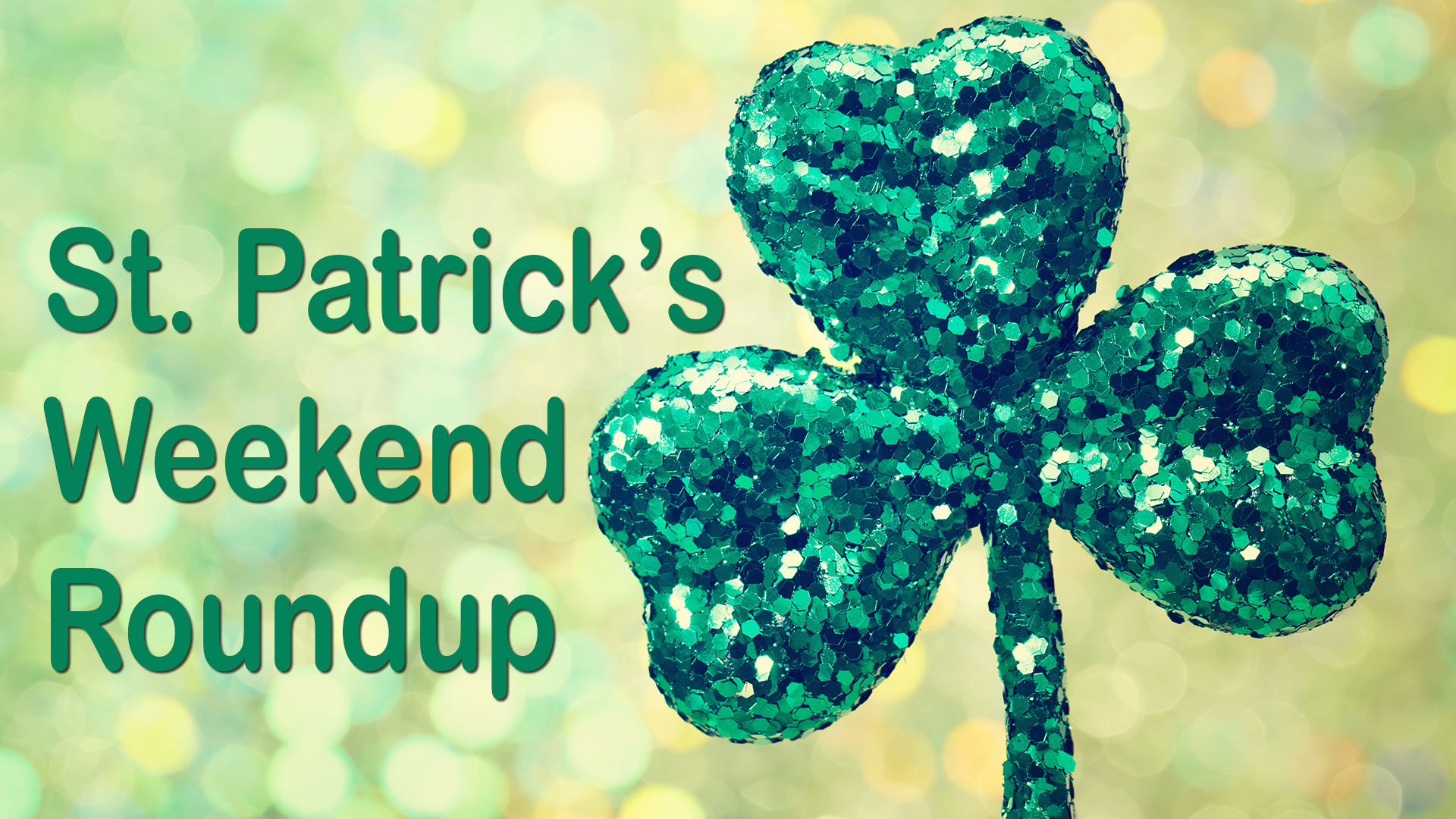 St. Patrick's Weekend Roundup: All the music, parties and green beer you can stand
