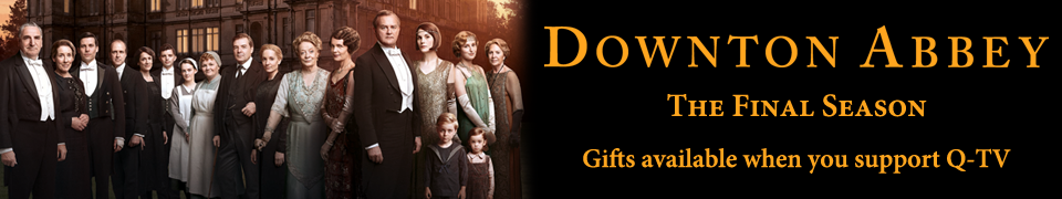 Downton Abbey: The Final Season gifts available when you support Q-TV.