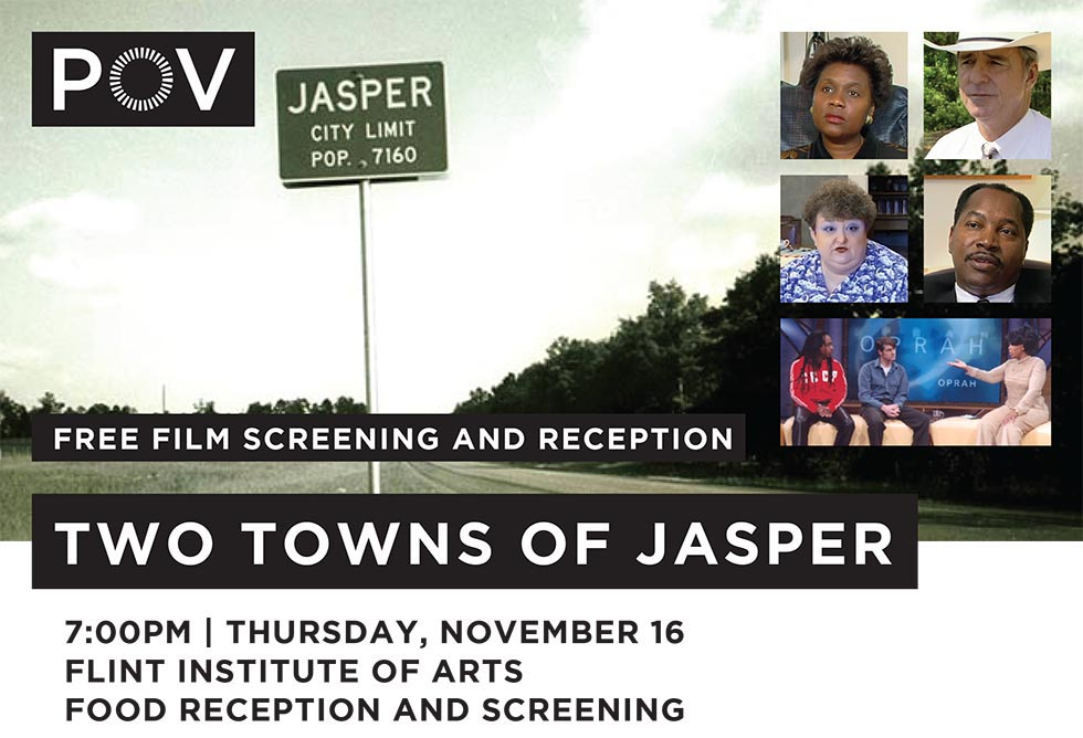 POV - Free Screening: Two Towns of Jasper. 7:00 pm, Thursday, November 16 at the Flint Institute of Arts. Food reception and screening.