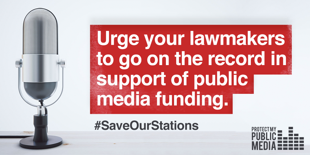 Urge your lawmakers to go on the record in support of public media funding. #SaveOurStations. Protect My Public Media.