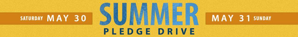 Summer Pledge Drive - Saturday, May 30 & Sunday, May 31