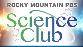 Rocky Mountain PBS Science Club!