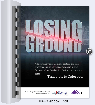 The Losing Ground project by Rocky Mountain PBS I-News showed widening disparities between black and Latino Coloradans and their white counterparts. Download the entire Losing Ground project in this e-book (PDF format.)