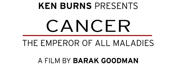 "Ken Burns Presents ""Cancer"" Screenings"