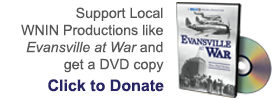 Support Local Productions like Evansville at War and get a DVD copy