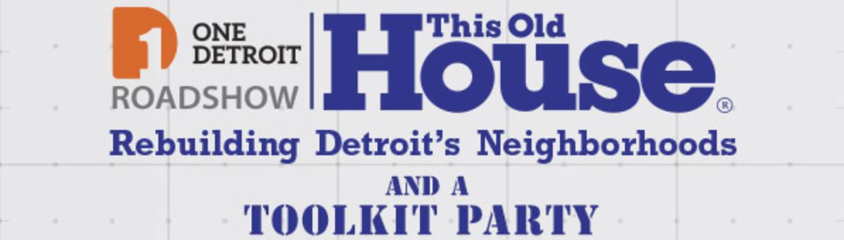 One Detroit Roadshow: This Old House - Rebuilding Detroit's Neighborhoods