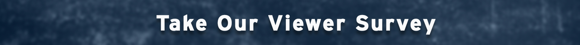 viewer survey banner.jpg