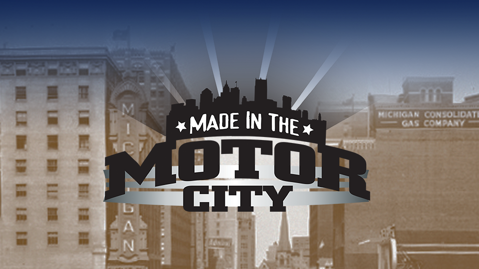 Detroit Remember When: Made in the Motor City