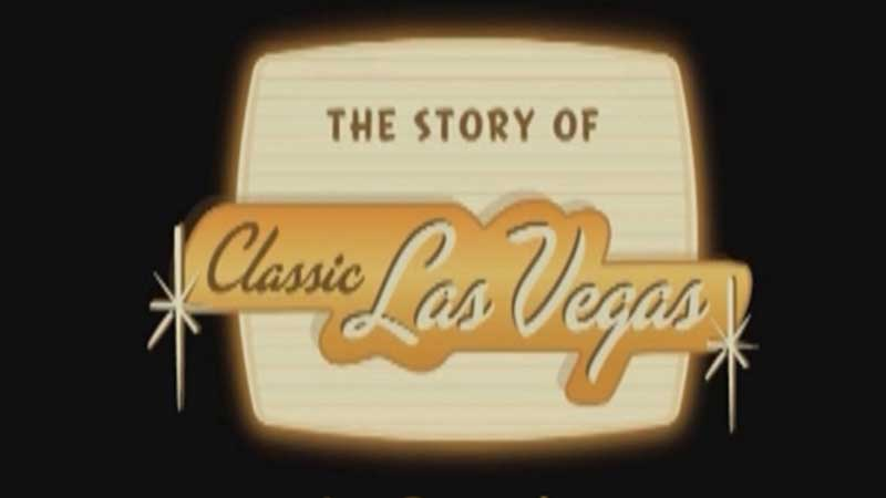 The Story of Classic Las Vegas