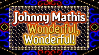 Johnny Mathis: Wonderful Wonderful