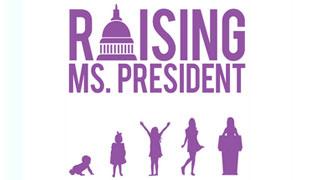 Raising Ms. President