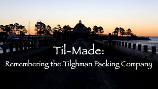 Til-made: Remembering the Tilghman Packing Company