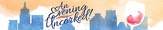 Join us for An Evening Uncorked! TICKETS ON SALE NOW