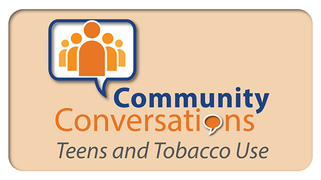Community Conversations: Teens and Tobacco Use