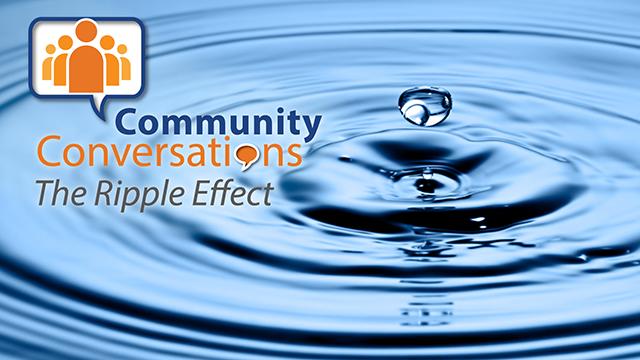 The Ripple Effect: A Community Conversation