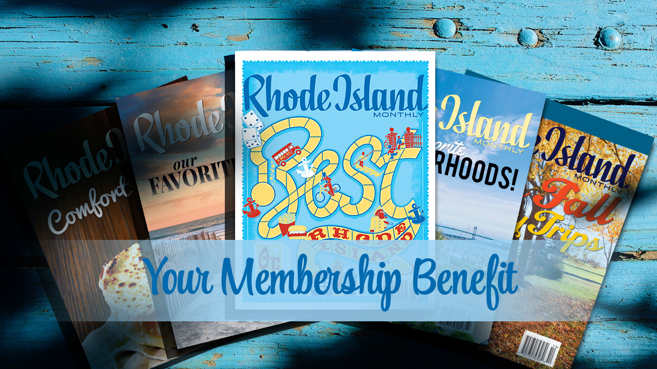 When you renew or join us at the $75 dollar level or more, you will receive a one year subscription to Rhode Island Monthly!