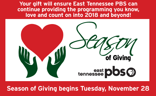 East Tennessee PBS Season of Giving Campaign Begins November 28.