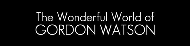 The Wonderful World of Gordon Watson