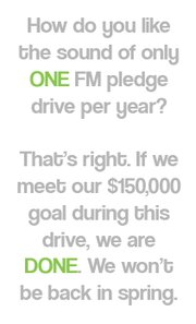 Help us reach our goal for fall and we won't have a spring pledge drive!