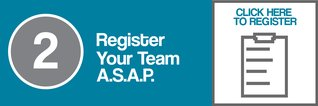 Step Two:  Register Your Team A.S.A.P.