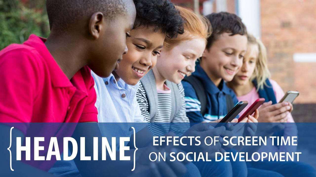 Headline | Effects of Screen Time on Social Development