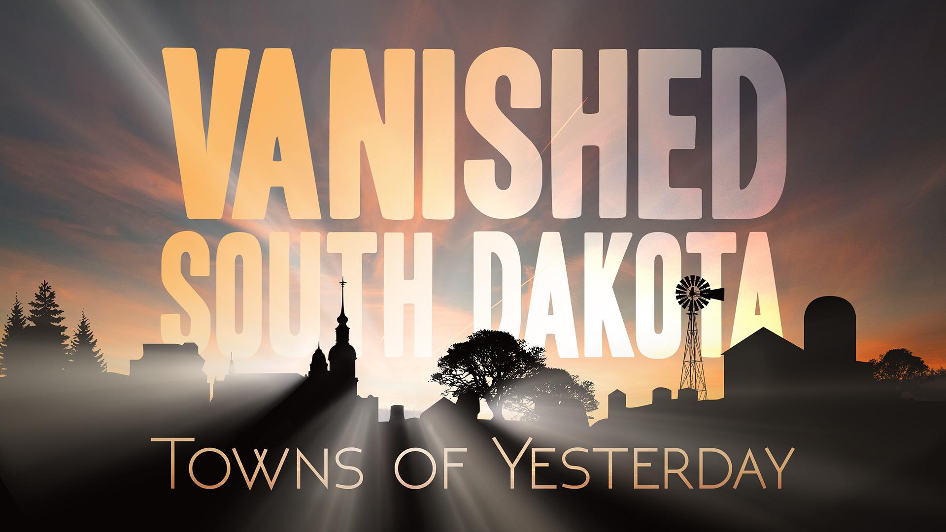 Vanished South Dakota: Towns of Yesterday