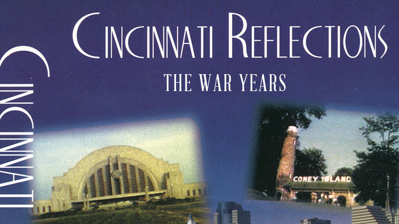 Cincinnati Reflections: The War Years - Life at Home