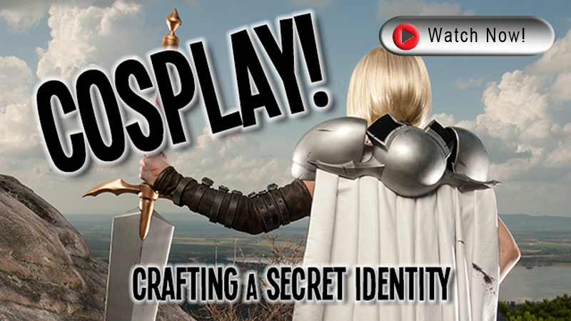 WATCH: Cosplay! Crafting A Secret Identity
