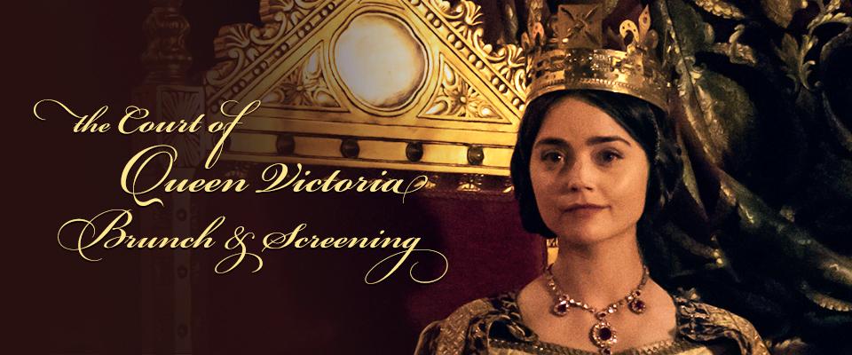 Court of Queen Victoria Brunch & Screening