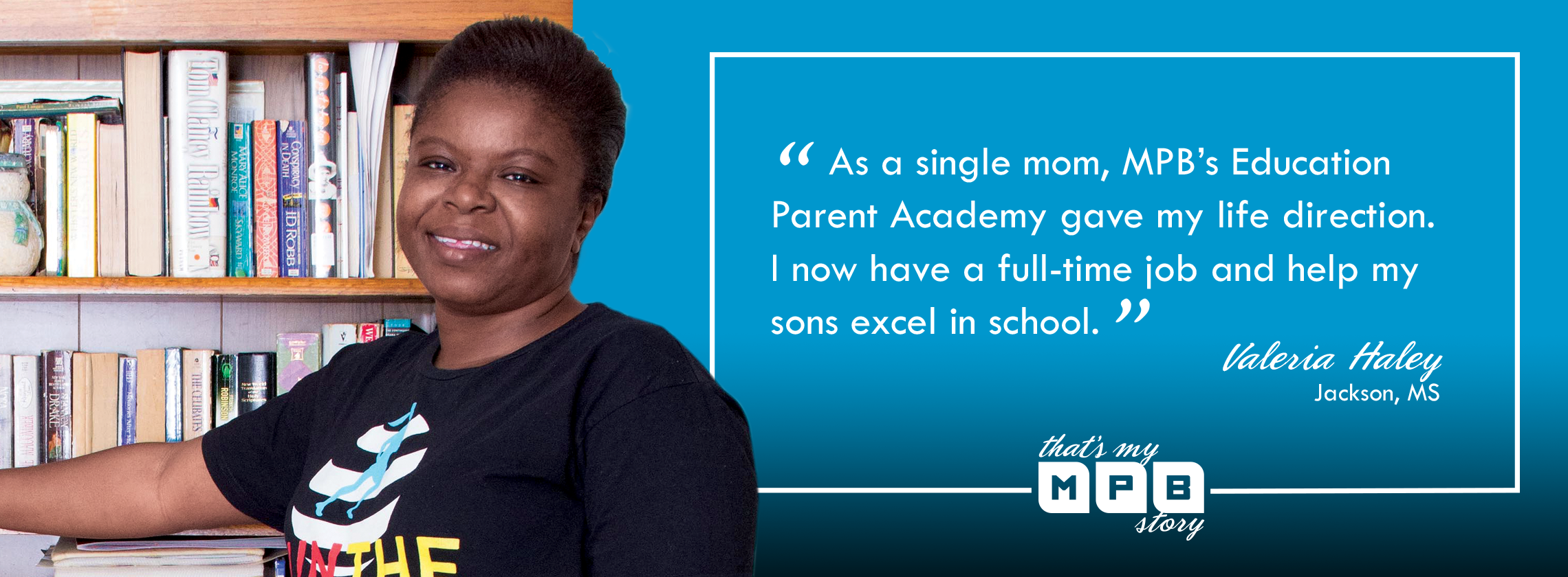 """As a single mom, MPB's Education Parent Academy gave my life direction. I now have a full-time job and help my sons excel in school.""–  Valeria Haley, Jackson, MS"