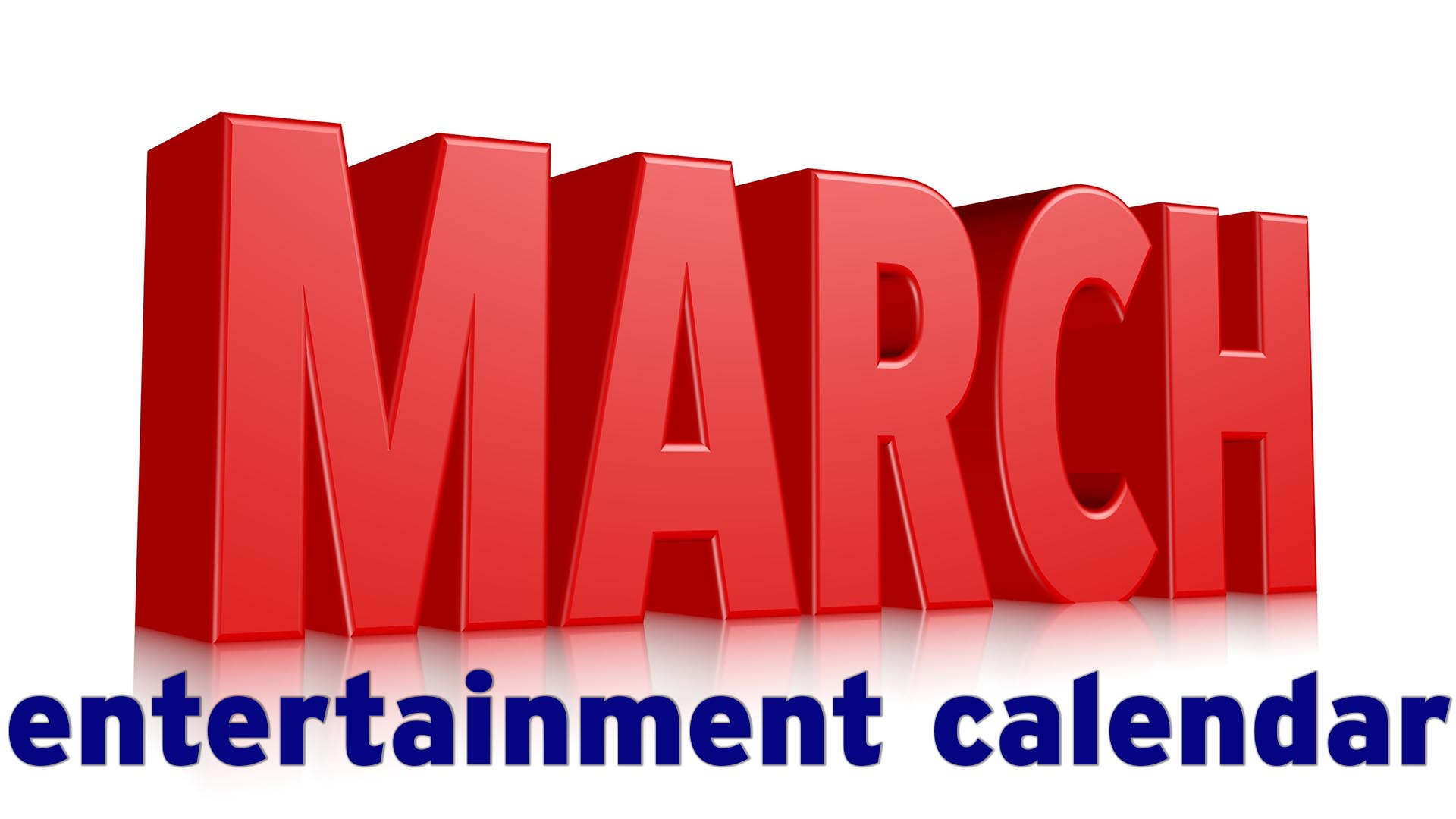 March entertainment calendar