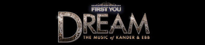 First You Dream – The Music of Kander & Ebb