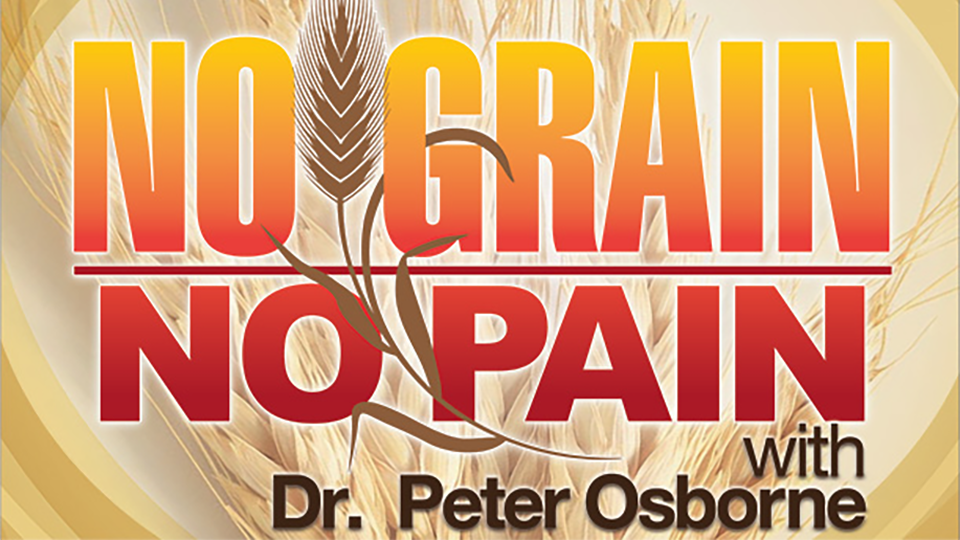 No Grain, No Pain with Dr. Peter Osborne