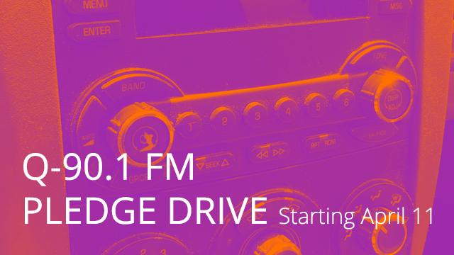 Q-90.1 FM Pledge Drive Starting April 11