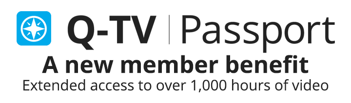 Q-TV Passport. A new member benefit. Extended access to over 1,000 hours of video.