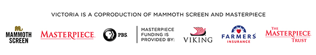 Victoria is a coproduction of Mammoth Screen and Masterpiece. Masterpiece funding is provided by Viking, Farmers Insurance, and the Masterpiece Trust.