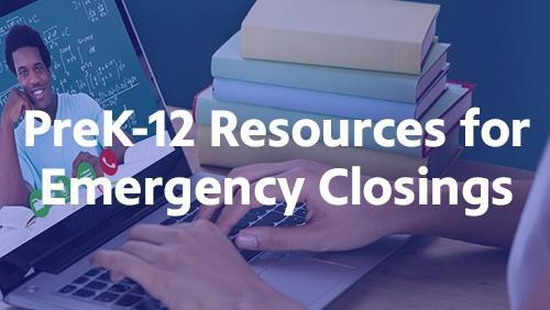 PreK-12 Resources for Emergency Closings