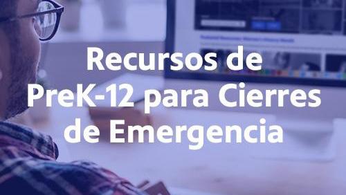 Recursos de PreK-12 para Cierres de Emergencia