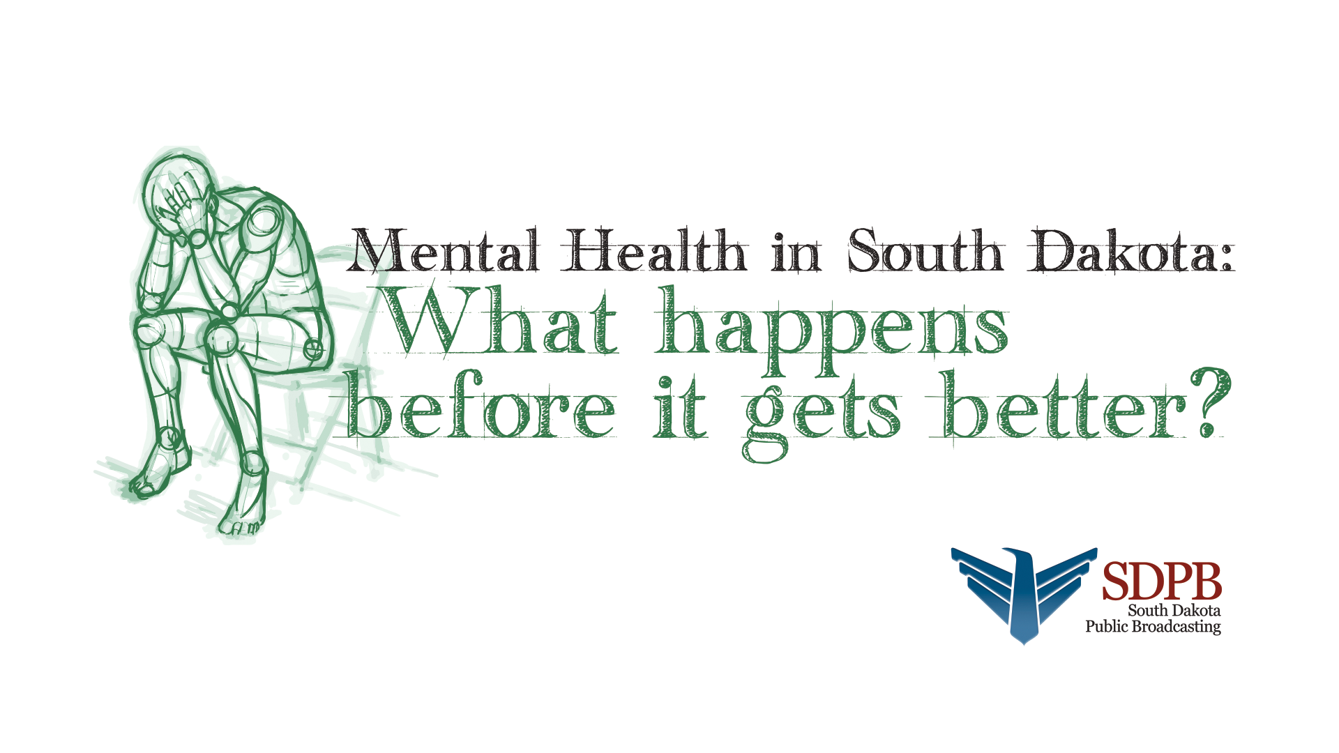 BEFORE IT GETS BETTER:  Mental Health in SD